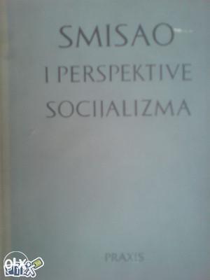 PRAXIS - SMISAO i PERSPEKTIVE SOCIJALIZMA