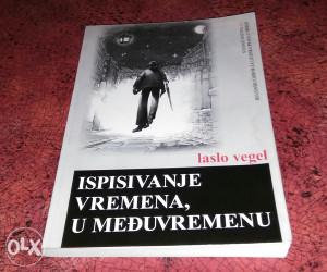 Laslo Vegel: Ispisivanje Vremena, u Međuvremenu